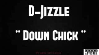 Download D-Jizzle - Down Chick - ( Produced By. Kita ) MP3 song and Music Video