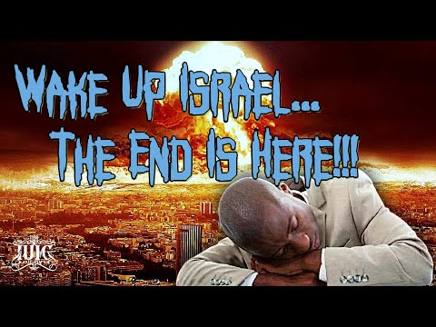The Israelites: Wake Up Israel!! The End Is Here!!!