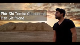 Phir Bhi Tumko Chahunga Unplugged Cover | Half Girlfriend | Nishant Sharma | Arijit Singh