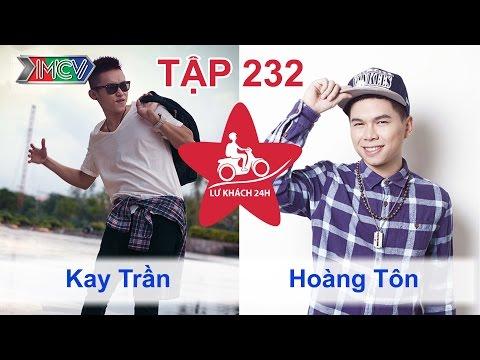 Kay Trần vs. Hoàng Tôn | LỮ KHÁCH 24H | Tập 232 | 240814
