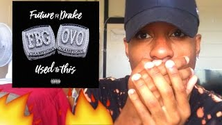 FUTURE FEAT DRAKE - USED TO THIS REACTION!!