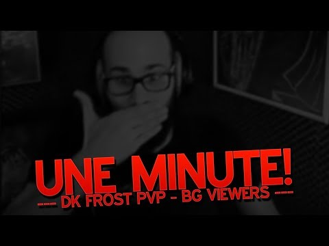 Une minute! - DK Frost PvP - BG viewers