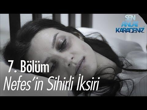 Nefes'in Sihirli Iksiri - Sen Anlat Karadeniz 7. Bölüm
