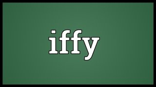 Iffy Meaning