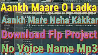Aankh Maare O Ladka Aankh Maare Neha Kakkar Download Flp Project no Voice Name Mp3