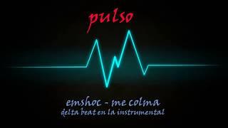 EMSHOC - ME COLMA - PULSO delta beat instrumental