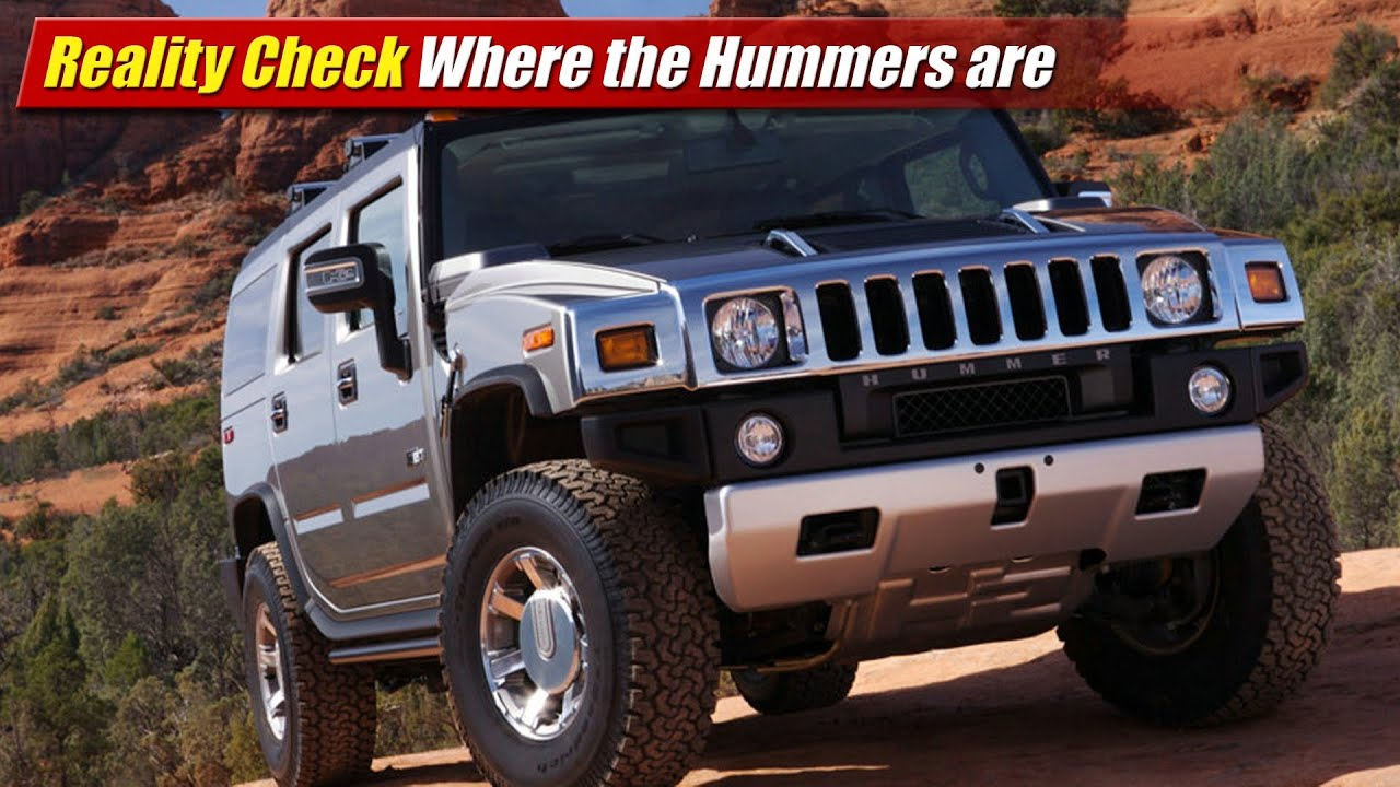 Reality Check Where the Hummers are