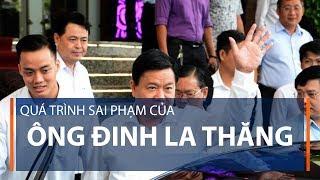 Những sai phạm của ông Đinh La Thăng | VTC1