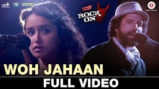 Cover images Woh Jahaan - Full Video | Rock On 2 | Shraddha Kapoor, Farhan Akhtar, Arjun R, Purab K, Shashank A