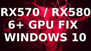 RX570 / RX580 6+ GPU AMD Driver Fix for Windows 10