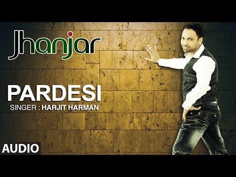 PARDESI HARJIT HARMAN | FULL AUDIO SONG | JHANJHAR | T-SERIES