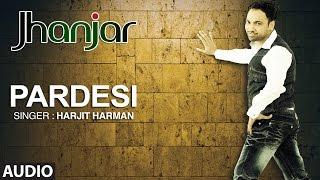 pardesi harjit harman full audio song jhanjhar t series