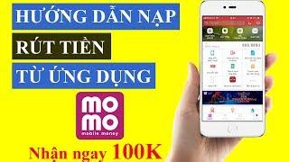 Hướng Dẫn CÁCH NẠP và RÚT TIỀN Vào App Ứng Dụng Ví điện tử MOMO Đăng Ký Nhận 100K