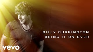 Billy Currington - Bring It On Over ( Audio)