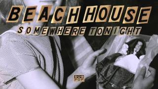 Beach House - Somewhere Tonight