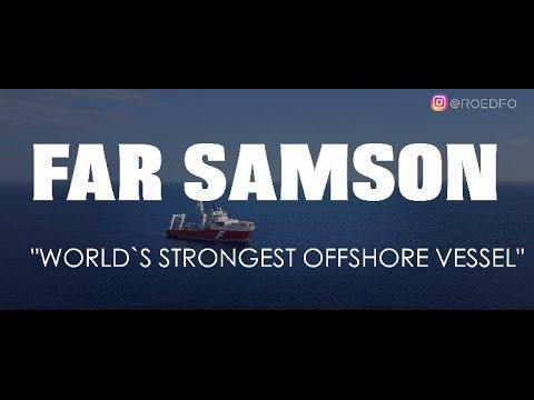 """FAR SAMSON """" World`s strongest offshore vessel """""""