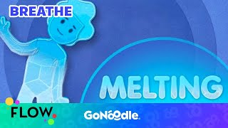 Melting - Flow | GoNoodle