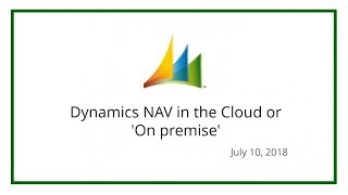 Dynamics NAV in the Cloud or 'On premise' (July 10, 2018)