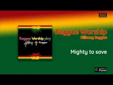 Hillsong Reggae - Mighty To Save
