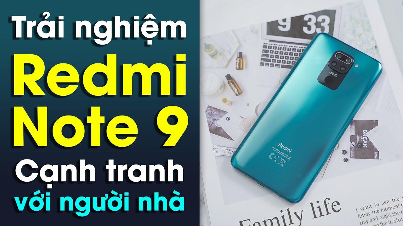 Trải nghiệm Xiaomi Redmi Note 9: Cạnh tranh với người nhà