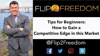 Flipping Houses Tips for Beginners: How to Gain a Competitive Edge in This Market
