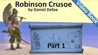 Part 1 - The Life and Adventures of Robinson Crusoe Audiobook by Daniel Defoe (Chs 01-04)(, 2011-09-25T17:36:39.000Z)