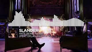 SLANDER - Hate Being Alone (feat. Dylan Matthew)