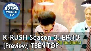 KBS World Idol Show K-RUSH Season3 - Ep.13 TEEN TOP [Preview]