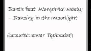 Dancing in the moonlight - Dartis feat. Wampirka_woody (acoustic cover Toploader)