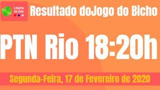 PTN rio resultado jogo do bicho 18 20 Hs 17 02 2020 segunda feira