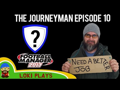 Let's Play FM17 - The Journeyman EP10 - Uh Oh - Football Manager 2017