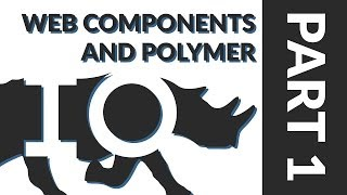 Web Components & Polymer - Part 1