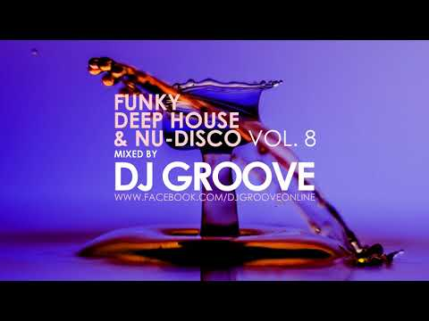 Funky Deep House & Nu-Disco Vol. #8 Mixed by DJ Groove