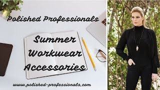 6 Essential Summer Workwear Accessories