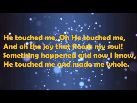 He touched me LYRICS- GAITHER VOCAL BAND