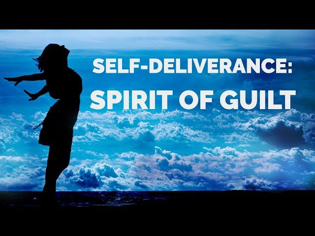 Deliverance from the Spirit of Guilt | Self-Deliverance Prayers