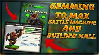 GEMMING TO BATTLE MACHINE AND TO MAX BUILDER HALL BASE in Clash of Clans in 10 MINUTES!