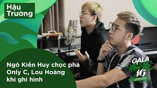 Ngô Kiến Huy chọc phá Only C, Lou Hoàng khi ghi hình | Hậu trường Gala Nhạc Việt 10