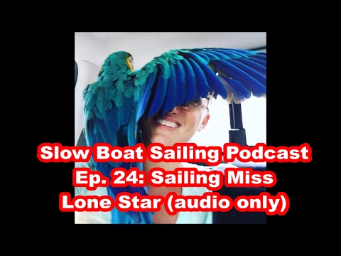Ep. 24: (audio only) Sailing Miss Lone Star on the Slow Boat Sailing Podcast