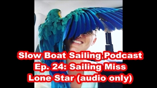 Ep. 24: (audio only) Sailing Miss Lone Star on the Slow Boat Sailing Podcast thumbnail