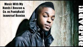 The Music With My Hands (Roscoe Dash & Co. vs. PantyRaid) inaverse! Remixx)