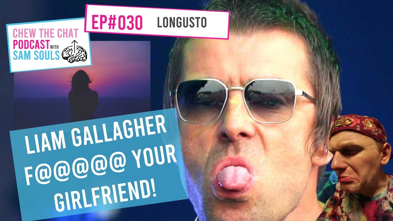 Liam Gallagher F##### Your Girlfriend | Chew The Chat Podcast Ep30 | Longusto