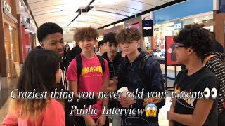 Craziest thing you never told your parents👀(PUBLIC INTERVIEW)😱 Ft. Huncho and Marc