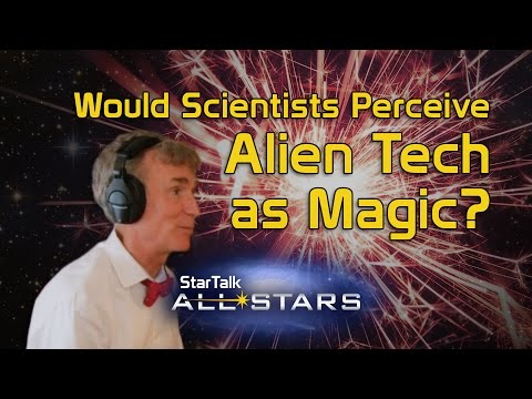 Would Scientists Perceive Alien Tech as Magic? Feat. Bill Nye and Chuck Nice