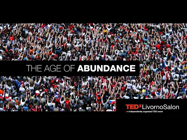 TEDxLivornoSalon - The Age of Abundance