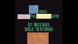 Penx X Guzior Sirocco Prod White House Cuts The Returners