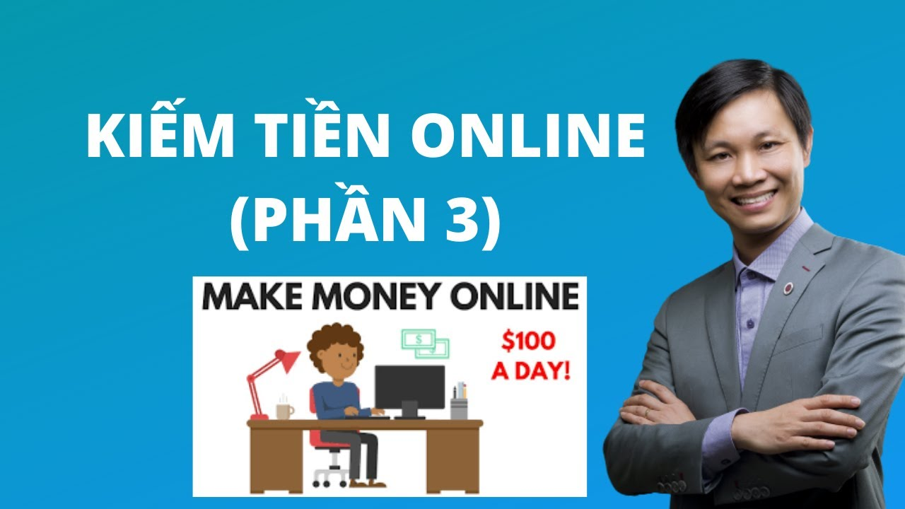 Kiếm tiền Online 2020, Khóa học kiếm tiền trên Internet (phần 3)
