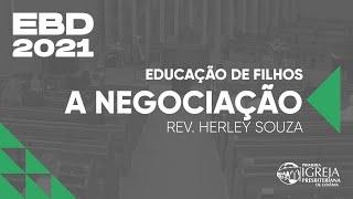 EBD - Educação de Filhos | A negociação | Rev. Herley Souza