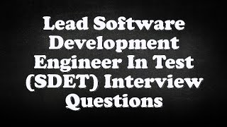 Lead Software Development Engineer In Test (SDET) Interview Questions