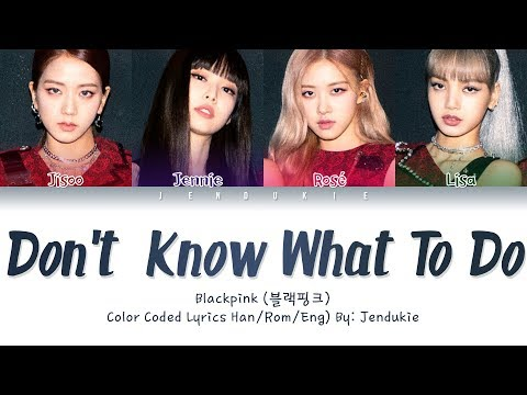 BLACKPINK - Don't Know What To Do (Color Coded Lyrics Eng/Rom/Han/가사) |Jendukie